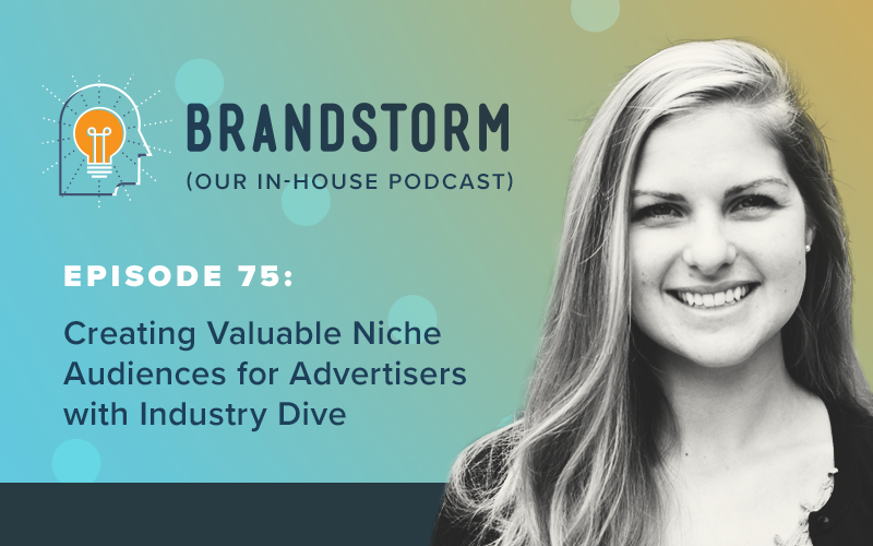 Episode 75: Creating Valuable Niche Audiences for Advertisers with Industry Dive
