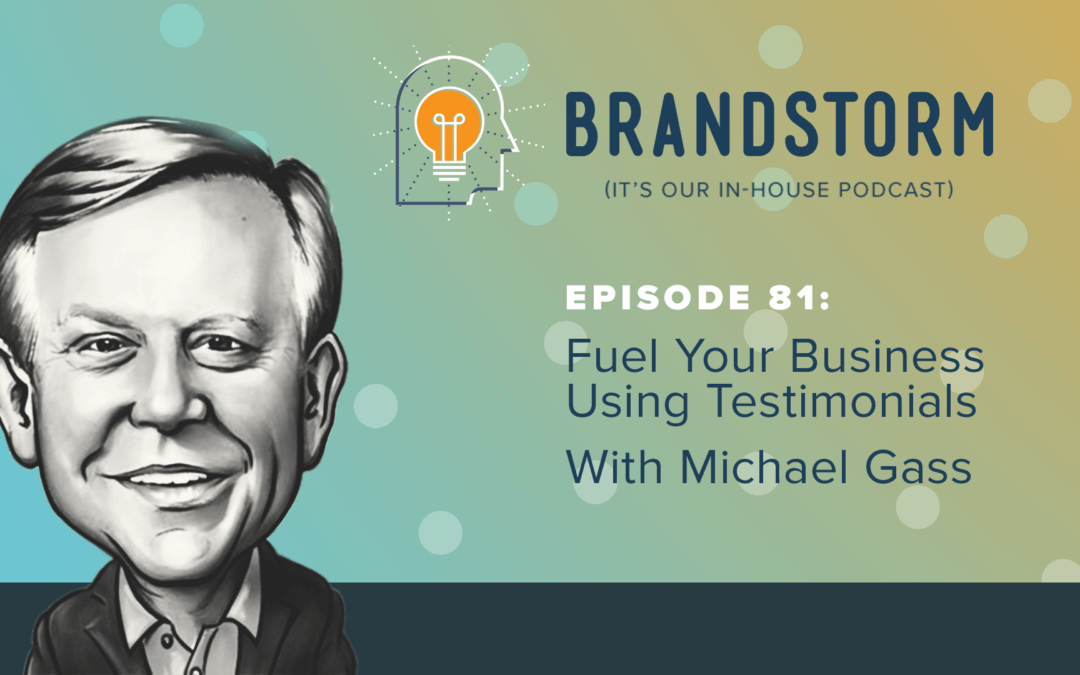 Episode 81: Fuel Your Business Using Testimonials with Michael Gass
